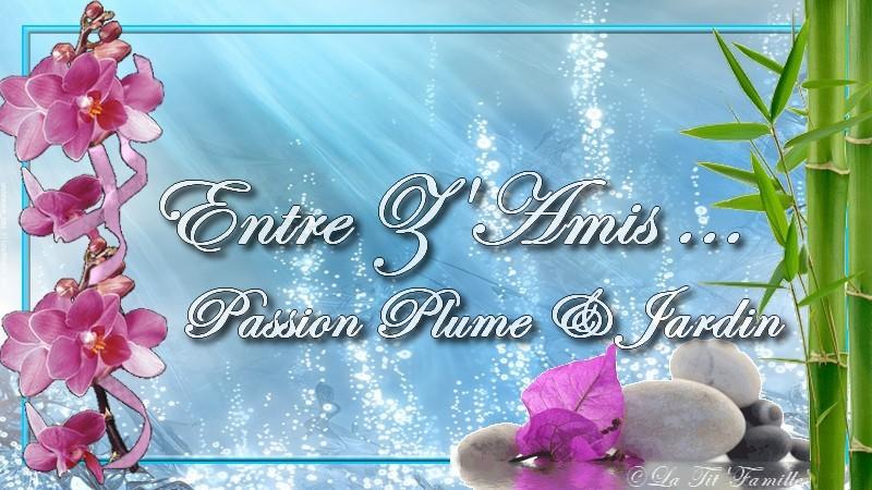Entre Z'Amis... Passion Plume et Jardin