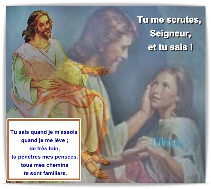 Tu me scrute Seigneur et Tu sais....