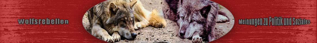 Wolfsrebellen - Meinungen zu Politik und Soziales