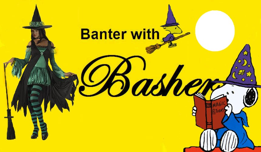 Banter w/ Basher